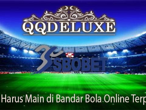 Alasan Harus Main di Bandar Bola Online Terpercaya