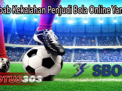 Penyebab Kekalahan Penjudi Bola Online Yang Fatal